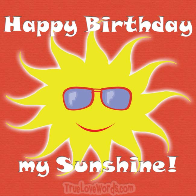 Happy birthday my sunshine - Birthday wishes for girlfriend